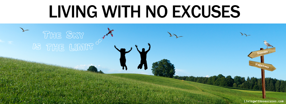 Living With No Excuses